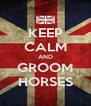 KEEP CALM AND GROOM HORSES - Personalised Poster A4 size