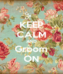 KEEP CALM AND Groom ON - Personalised Poster A4 size