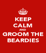 KEEP CALM AND GROOM THE BEARDIES - Personalised Poster A4 size