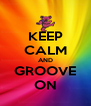 KEEP CALM AND GROOVE ON - Personalised Poster A4 size