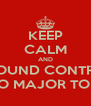 KEEP CALM AND GROUND CONTROL TO MAJOR TOM - Personalised Poster A4 size