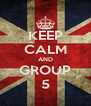 KEEP CALM AND GROUP 5 - Personalised Poster A4 size