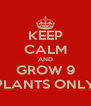 KEEP CALM AND GROW 9 PLANTS ONLY - Personalised Poster A4 size