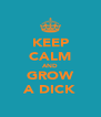 KEEP CALM AND GROW A DICK - Personalised Poster A4 size
