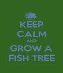 KEEP CALM AND GROW A FISH TREE - Personalised Poster A4 size