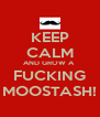 KEEP CALM AND GROW A  FUCKING MOOSTASH! - Personalised Poster A4 size