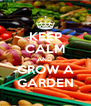 KEEP CALM AND  GROW A GARDEN - Personalised Poster A4 size