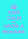 KEEP CALM AND GROW A MOHAWK - Personalised Poster A4 size