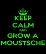 KEEP CALM AND GROW A MOUSTSCHE - Personalised Poster A4 size