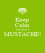 Keep Calm And grow a MUSTACHE!  - Personalised Poster A4 size