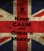 Keep CALM AND Grow a Muzzy  - Personalised Poster A4 size