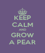 KEEP CALM AND GROW A PEAR - Personalised Poster A4 size