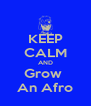 KEEP CALM AND Grow  An Afro - Personalised Poster A4 size