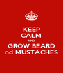 KEEP CALM AND GROW BEARD nd MUSTACHES - Personalised Poster A4 size
