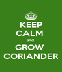 KEEP CALM  and  GROW  CORIANDER - Personalised Poster A4 size