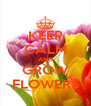 KEEP CALM AND GROW FLOWERS - Personalised Poster A4 size