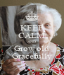 KEEP CALM AND Grow old Gracefully - Personalised Poster A4 size