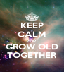 KEEP CALM AND GROW OLD TOGETHER - Personalised Poster A4 size