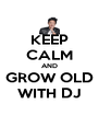 KEEP CALM AND GROW OLD WITH DJ - Personalised Poster A4 size