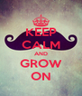 KEEP CALM AND GROW ON - Personalised Poster A4 size