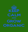 KEEP CALM AND GROW ORGANIC - Personalised Poster A4 size