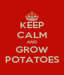 KEEP CALM AND GROW POTATOES - Personalised Poster A4 size