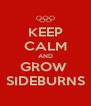 KEEP CALM AND GROW  SIDEBURNS - Personalised Poster A4 size