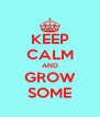 KEEP CALM AND GROW SOME - Personalised Poster A4 size