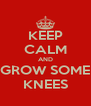 KEEP CALM AND GROW SOME KNEES - Personalised Poster A4 size