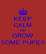 KEEP CALM AND GROW SOME PUPES - Personalised Poster A4 size