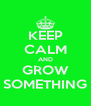 KEEP CALM AND GROW SOMETHING - Personalised Poster A4 size