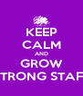 KEEP CALM AND GROW STRONG STAFF - Personalised Poster A4 size