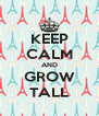 KEEP CALM AND GROW TALL - Personalised Poster A4 size