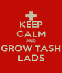 KEEP CALM AND GROW TASH LADS - Personalised Poster A4 size