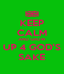 KEEP CALM AND GROW UP 4 GOD'S SAKE - Personalised Poster A4 size