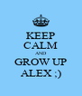 KEEP CALM AND GROW UP ALEX ;) - Personalised Poster A4 size