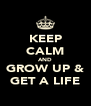 KEEP CALM AND GROW UP & GET A LIFE - Personalised Poster A4 size