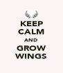 KEEP CALM AND GROW WINGS - Personalised Poster A4 size