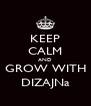 KEEP CALM AND GROW WITH DIZAJNa - Personalised Poster A4 size