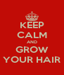 KEEP CALM AND GROW YOUR HAIR - Personalised Poster A4 size