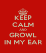 KEEP CALM AND GROWL IN MY EAR - Personalised Poster A4 size