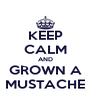 KEEP CALM AND GROWN A MUSTACHE - Personalised Poster A4 size
