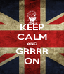 KEEP CALM AND GRRRR ON - Personalised Poster A4 size