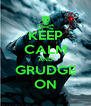 KEEP CALM AND GRUDGE ON - Personalised Poster A4 size