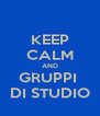 KEEP CALM AND GRUPPI  DI STUDIO - Personalised Poster A4 size