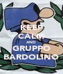 KEEP CALM AND GRUPPO BARDOLINO - Personalised Poster A4 size