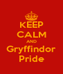 KEEP CALM AND Gryffindor Pride - Personalised Poster A4 size