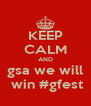 KEEP CALM AND  gsa we will   win #gfest - Personalised Poster A4 size