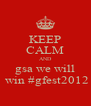 KEEP CALM AND  gsa we will   win #gfest2012 - Personalised Poster A4 size