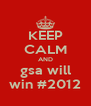 KEEP CALM AND gsa will win #2012 - Personalised Poster A4 size